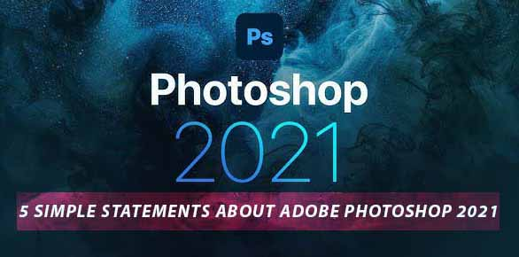 5 Simple Statements About Adobe Photoshop 2021